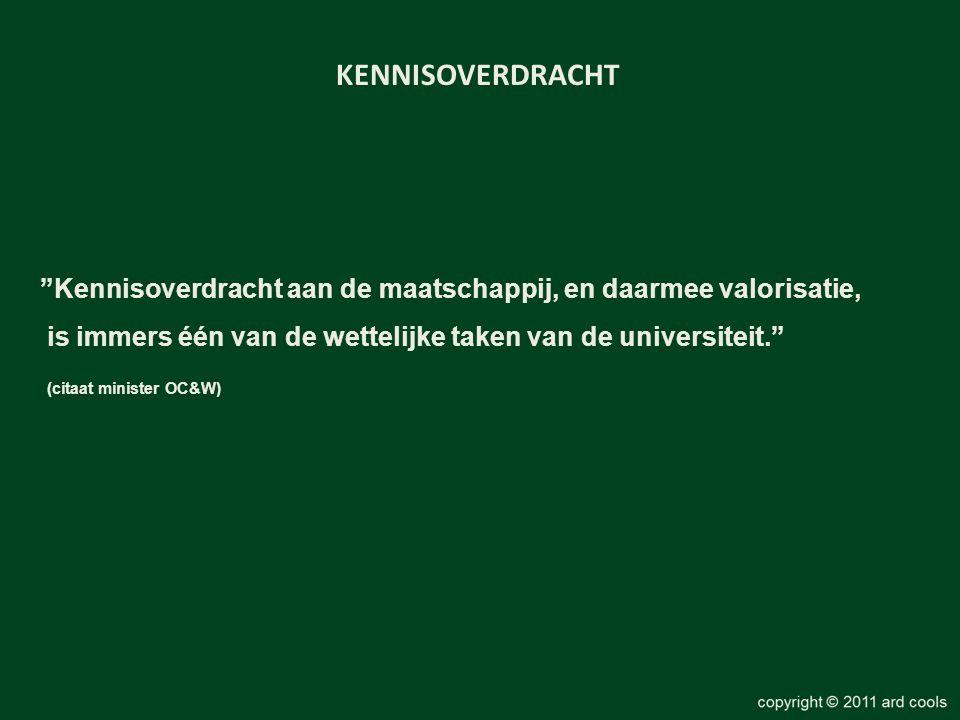 KENNISOVERDRACHT Kennisoverdracht aan de maatschappij, en daarmee valorisatie, is immers één van de wettelijke taken van de universiteit.
