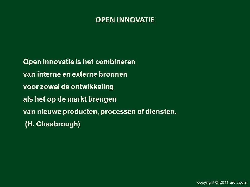 OPEN INNOVATIE Open innovatie is het combineren