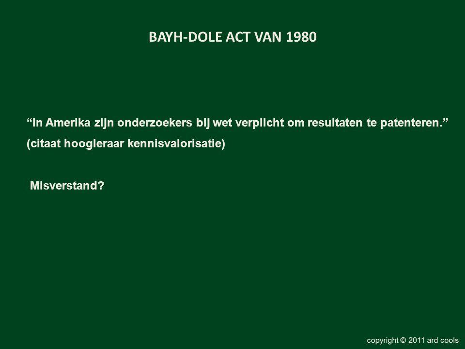 BAYH-DOLE ACT VAN 1980 In Amerika zijn onderzoekers bij wet verplicht om resultaten te patenteren.
