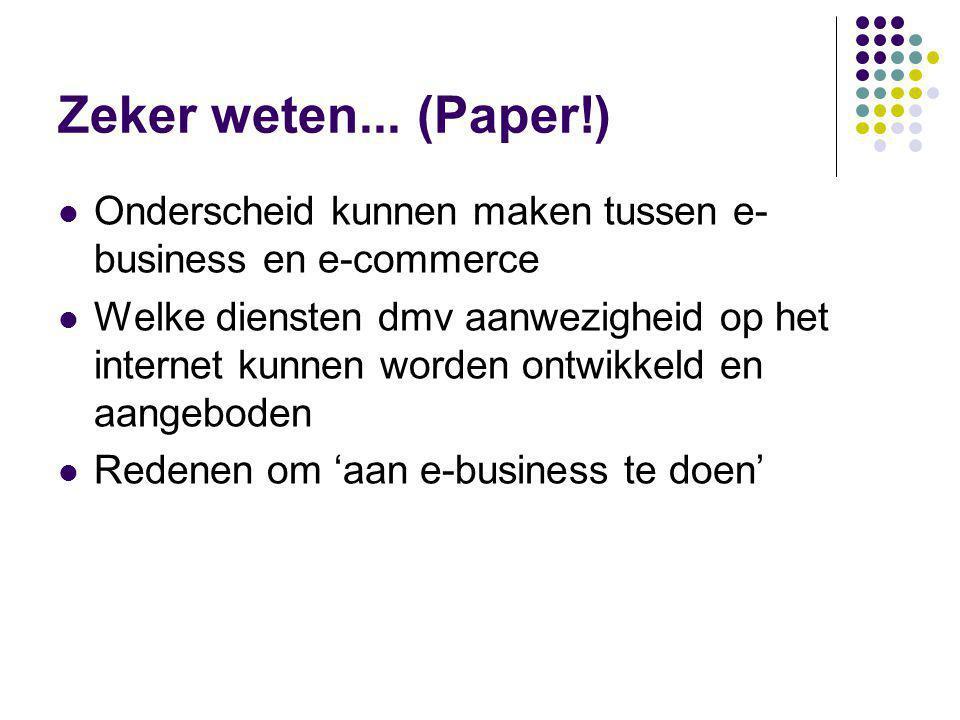 Zeker weten... (Paper!) Onderscheid kunnen maken tussen e-business en e-commerce.