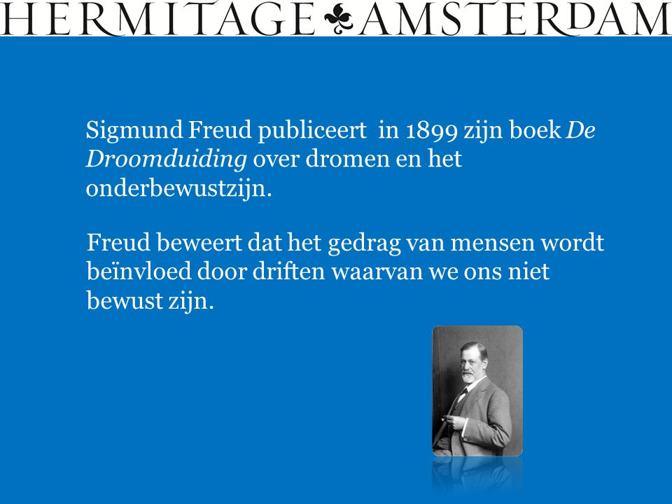 Sigmund Freud publiceert in 1899 zijn boek De Droomduiding over dromen en het onderbewustzijn.