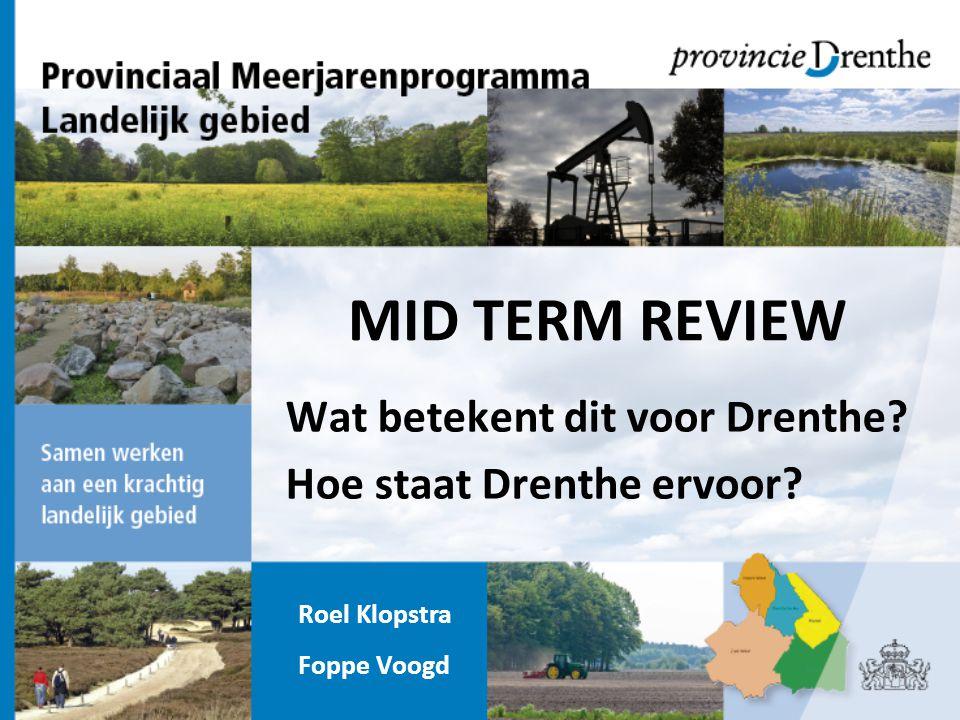 MID TERM REVIEW Wat betekent dit voor Drenthe
