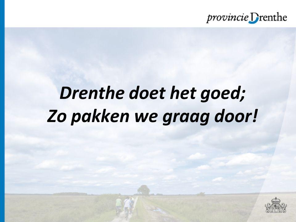 Drenthe doet het goed; Zo pakken we graag door!