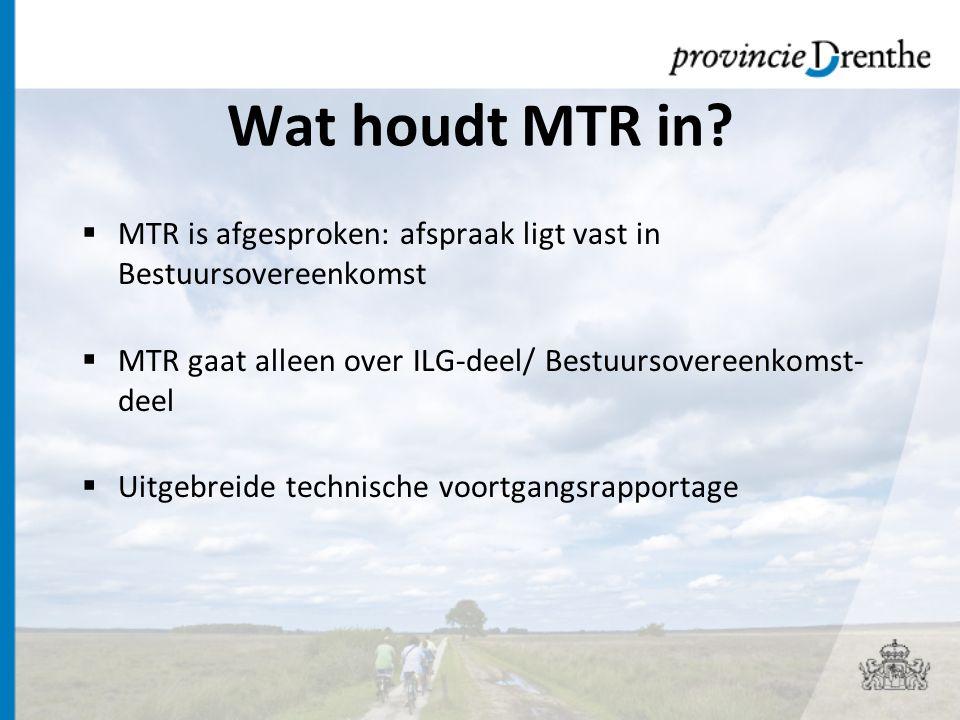 Wat houdt MTR in MTR is afgesproken: afspraak ligt vast in Bestuursovereenkomst. MTR gaat alleen over ILG-deel/ Bestuursovereenkomst-deel.