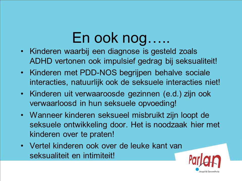 En ook nog….. Kinderen waarbij een diagnose is gesteld zoals ADHD vertonen ook impulsief gedrag bij seksualiteit!
