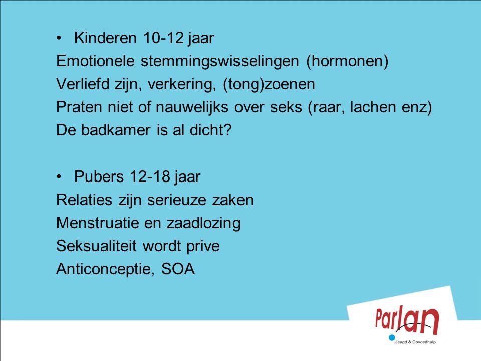Kinderen 10-12 jaar Emotionele stemmingswisselingen (hormonen) Verliefd zijn, verkering, (tong)zoenen.
