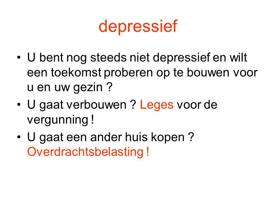 depressief U bent nog steeds niet depressief en wilt een toekomst proberen op te bouwen voor u en uw gezin