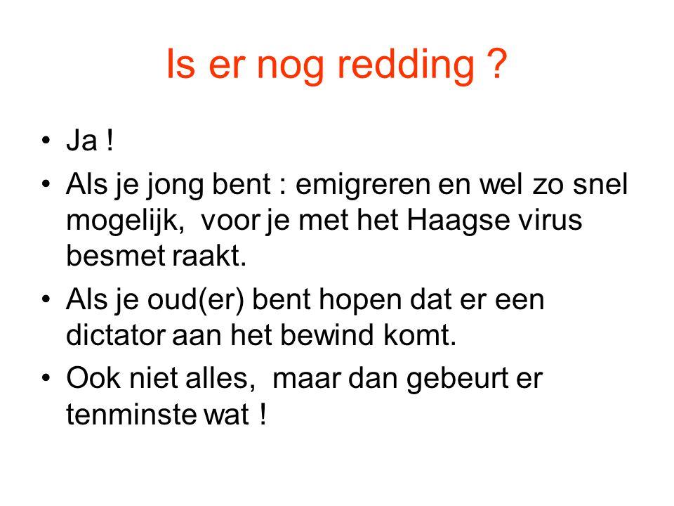 Is er nog redding Ja ! Als je jong bent : emigreren en wel zo snel mogelijk, voor je met het Haagse virus besmet raakt.