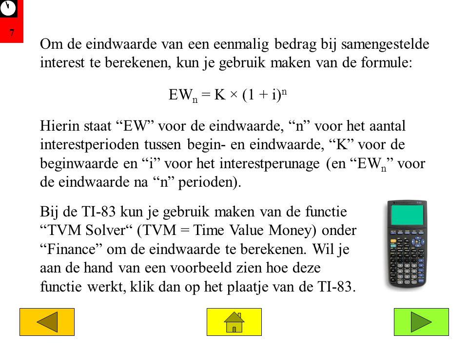 7 Om de eindwaarde van een eenmalig bedrag bij samengestelde interest te berekenen, kun je gebruik maken van de formule: