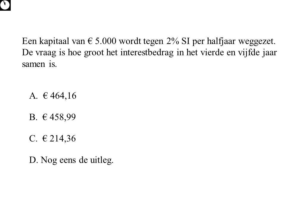 Een kapitaal van € 5. 000 wordt tegen 2% SI per halfjaar weggezet