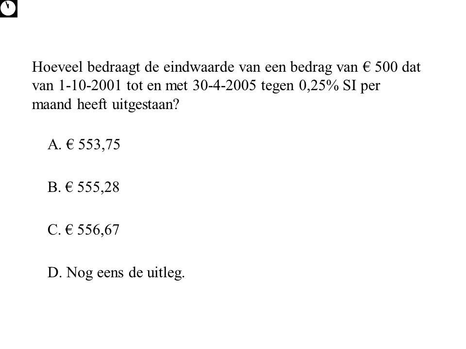 Hoeveel bedraagt de eindwaarde van een bedrag van € 500 dat van 1-10-2001 tot en met 30-4-2005 tegen 0,25% SI per maand heeft uitgestaan