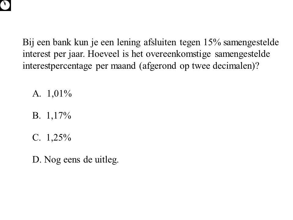 Bij een bank kun je een lening afsluiten tegen 15% samengestelde interest per jaar. Hoeveel is het overeenkomstige samengestelde interestpercentage per maand (afgerond op twee decimalen)