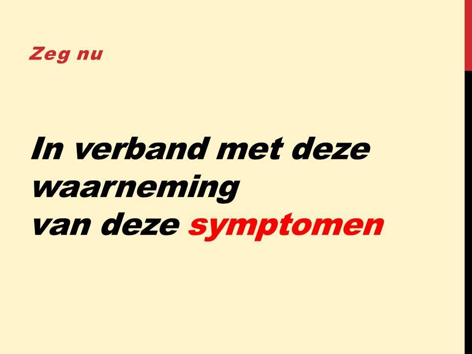 In verband met deze waarneming van deze symptomen