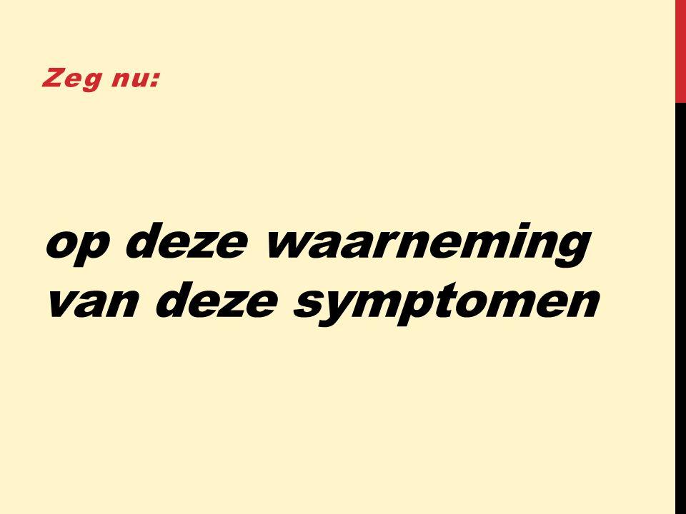 op deze waarneming van deze symptomen