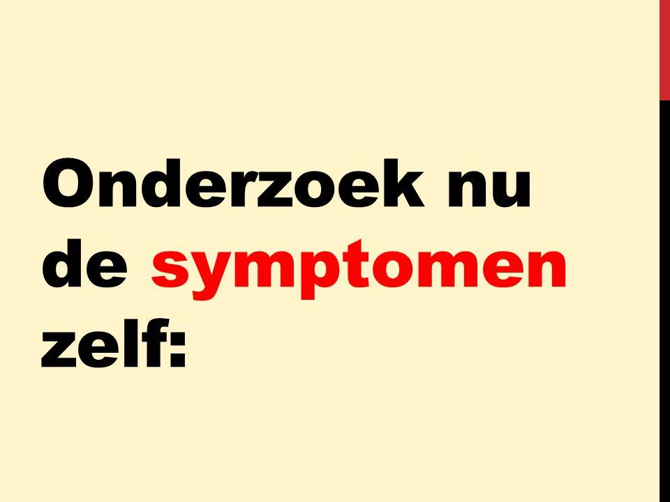 Onderzoek nu de symptomen zelf:
