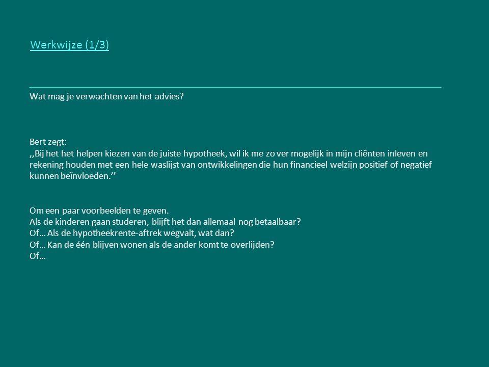 Werkwijze (1/3) Wat mag je verwachten van het advies Bert zegt: