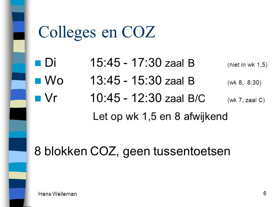 Colleges en COZ Di 15:45 - 17:30 zaal B (niet in wk 1,5)
