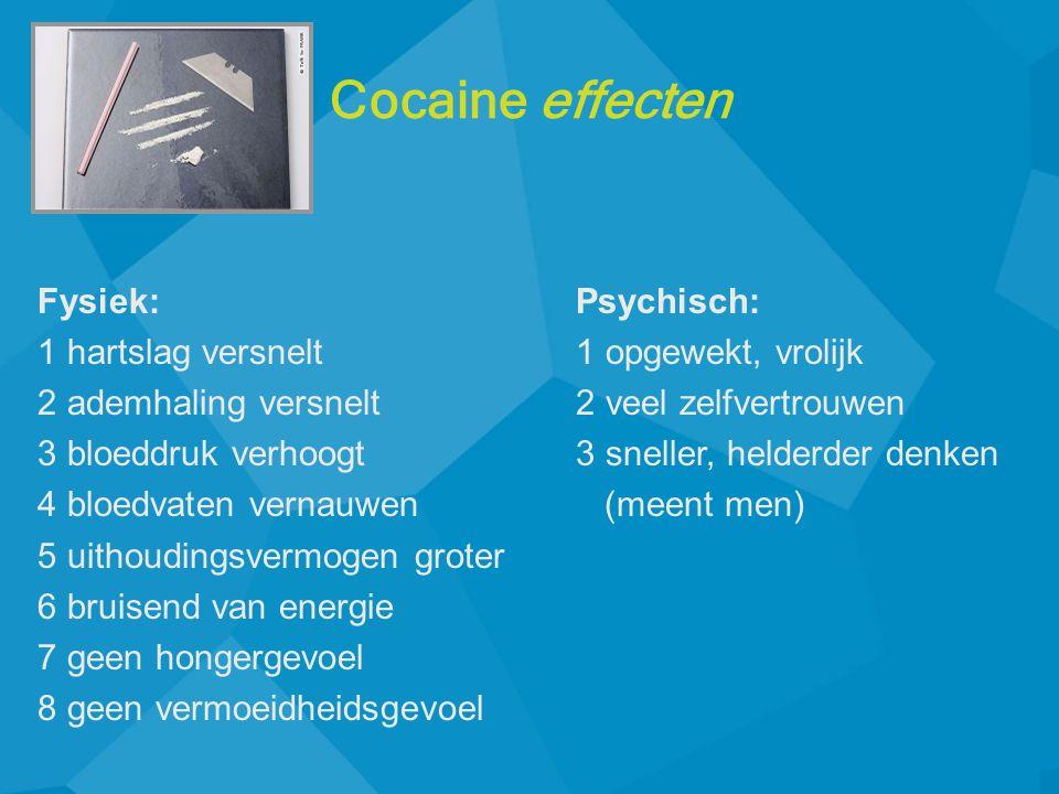 Cocaine effecten Fysiek: 1 hartslag versnelt 2 ademhaling versnelt