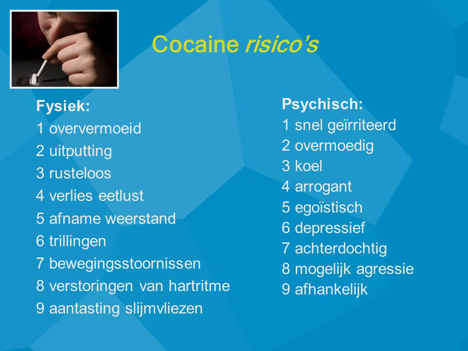 Cocaine risico's Fysiek: 1 oververmoeid 2 uitputting 3 rusteloos
