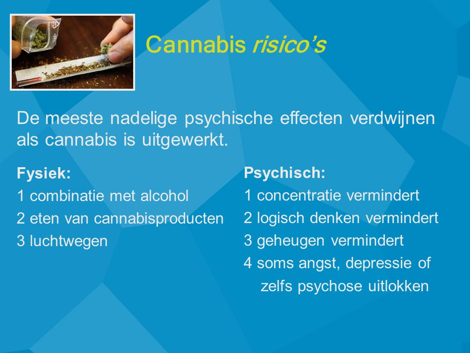 Cannabis risico's De meeste nadelige psychische effecten verdwijnen als cannabis is uitgewerkt. Fysiek: