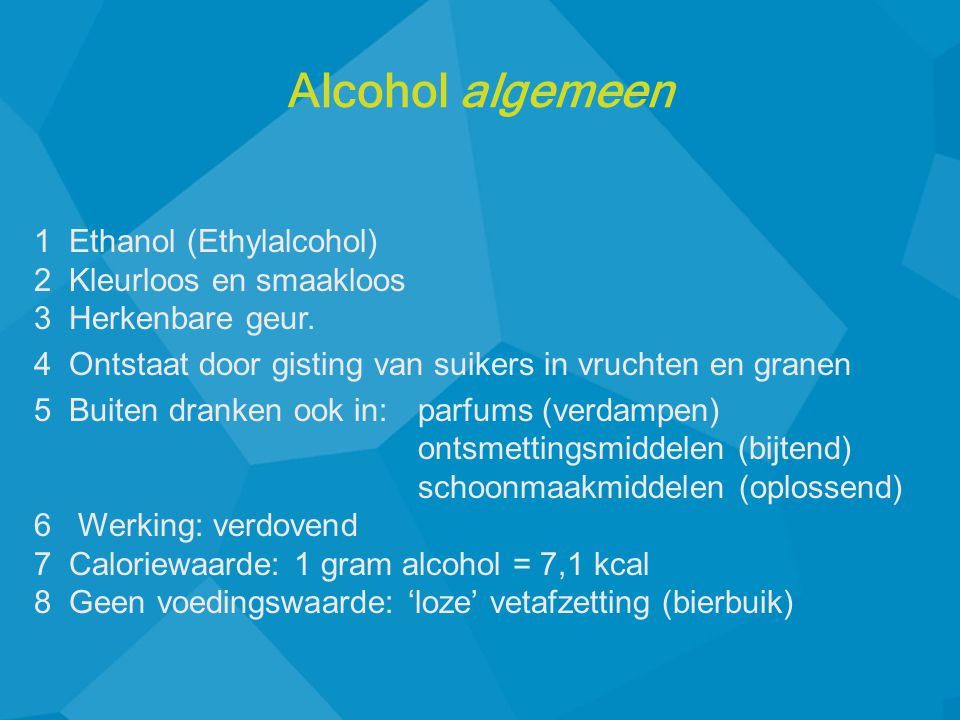 Alcohol algemeen 1 Ethanol (Ethylalcohol) 2 Kleurloos en smaakloos