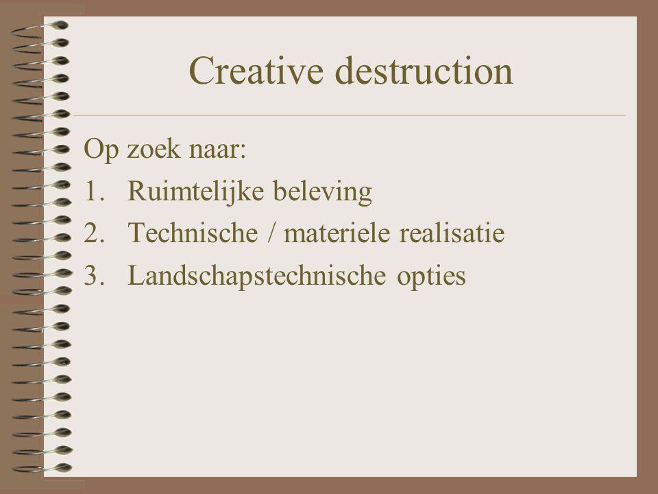 Creative destruction Op zoek naar: Ruimtelijke beleving