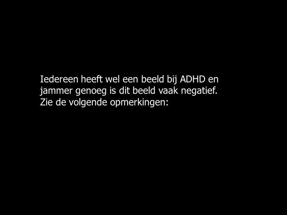 Iedereen heeft wel een beeld bij ADHD en jammer genoeg is dit beeld vaak negatief.