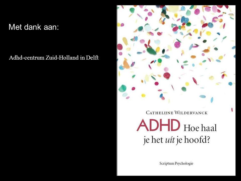 Met dank aan: Adhd-centrum Zuid-Holland in Delft