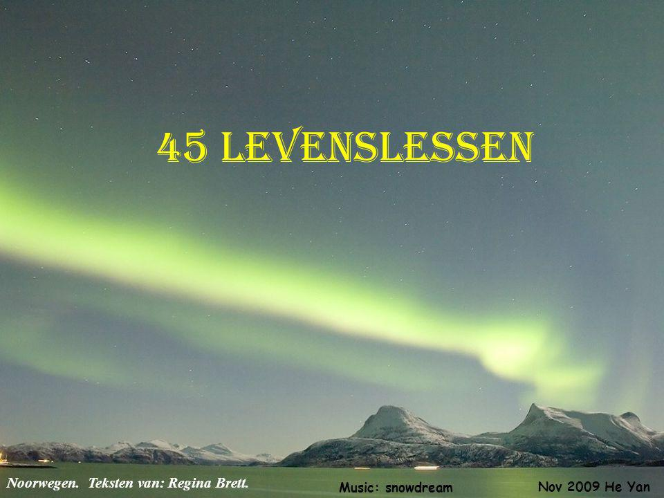 45 levenslessen Noorwegen. Teksten van: Regina Brett. Music: snowdream
