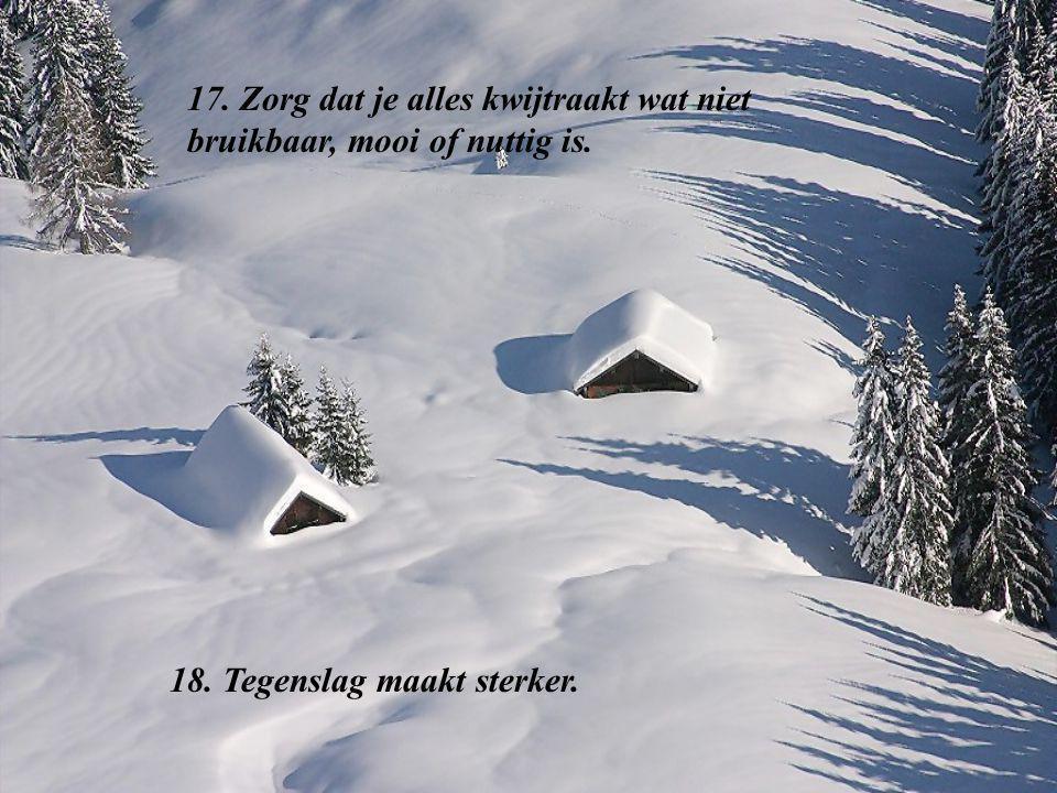 17. Zorg dat je alles kwijtraakt wat niet bruikbaar, mooi of nuttig is.