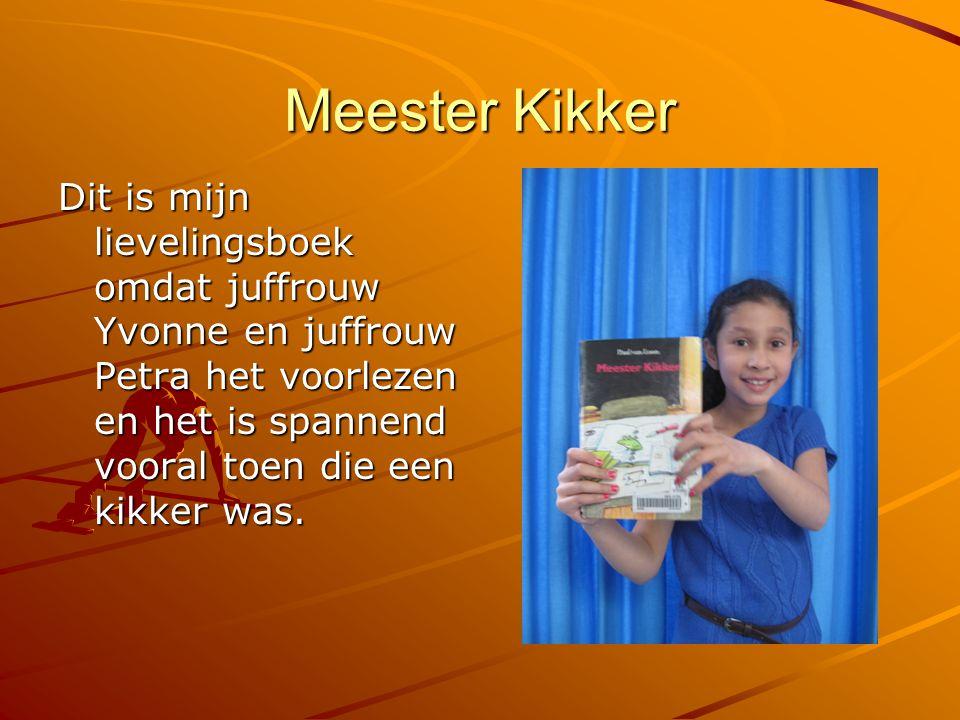 Meester Kikker Dit is mijn lievelingsboek omdat juffrouw Yvonne en juffrouw Petra het voorlezen en het is spannend vooral toen die een kikker was.