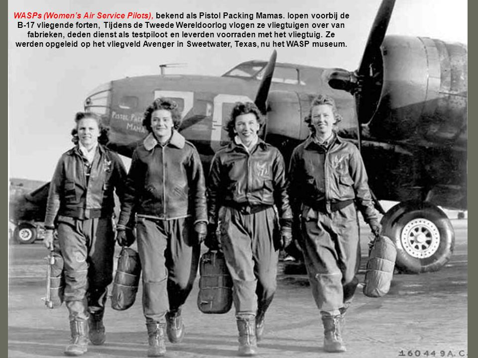 WASPs (Women's Air Service Pilots), bekend als Pistol Packing Mamas