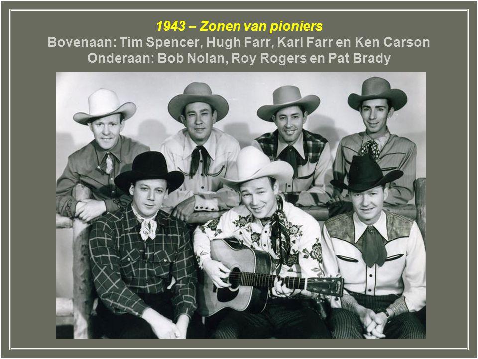 1943 – Zonen van pioniers Bovenaan: Tim Spencer, Hugh Farr, Karl Farr en Ken Carson Onderaan: Bob Nolan, Roy Rogers en Pat Brady