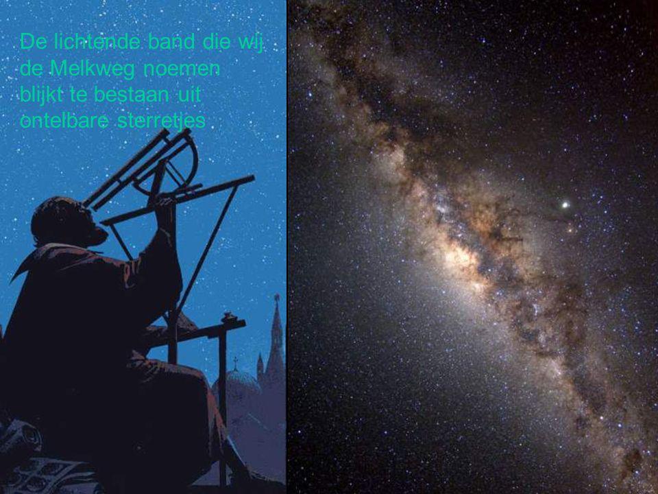 De lichtende band die wij de Melkweg noemen blijkt te bestaan uit ontelbare sterretjes
