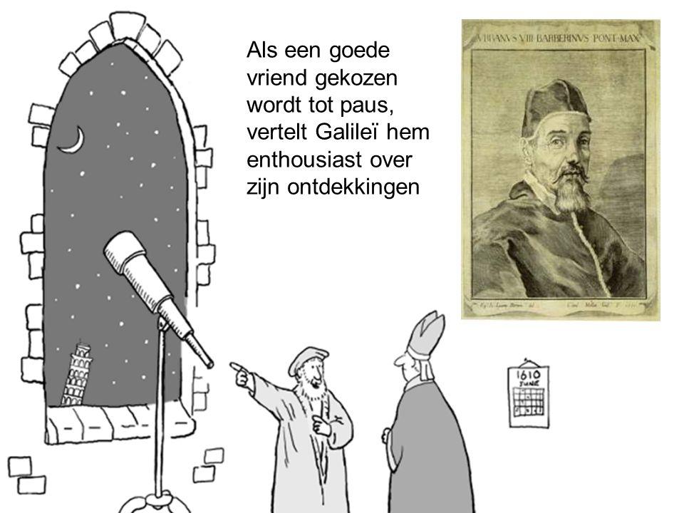 Als een goede vriend gekozen wordt tot paus, vertelt Galileï hem enthousiast over zijn ontdekkingen