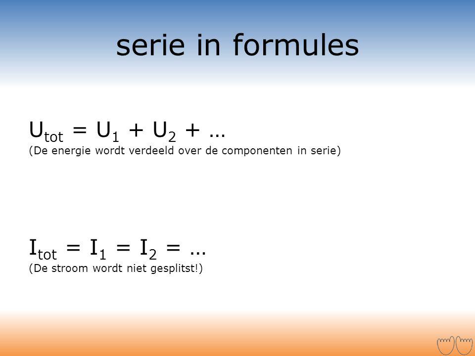 serie in formules Utot = U1 + U2 + … Itot = I1 = I2 = …