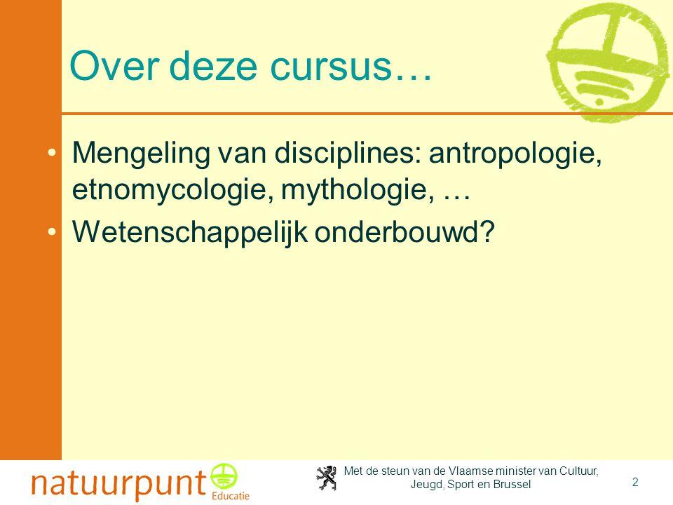 2-4-2017 Over deze cursus… Mengeling van disciplines: antropologie, etnomycologie, mythologie, … Wetenschappelijk onderbouwd