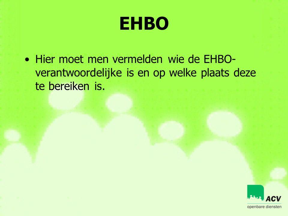 EHBO Hier moet men vermelden wie de EHBO-verantwoordelijke is en op welke plaats deze te bereiken is.