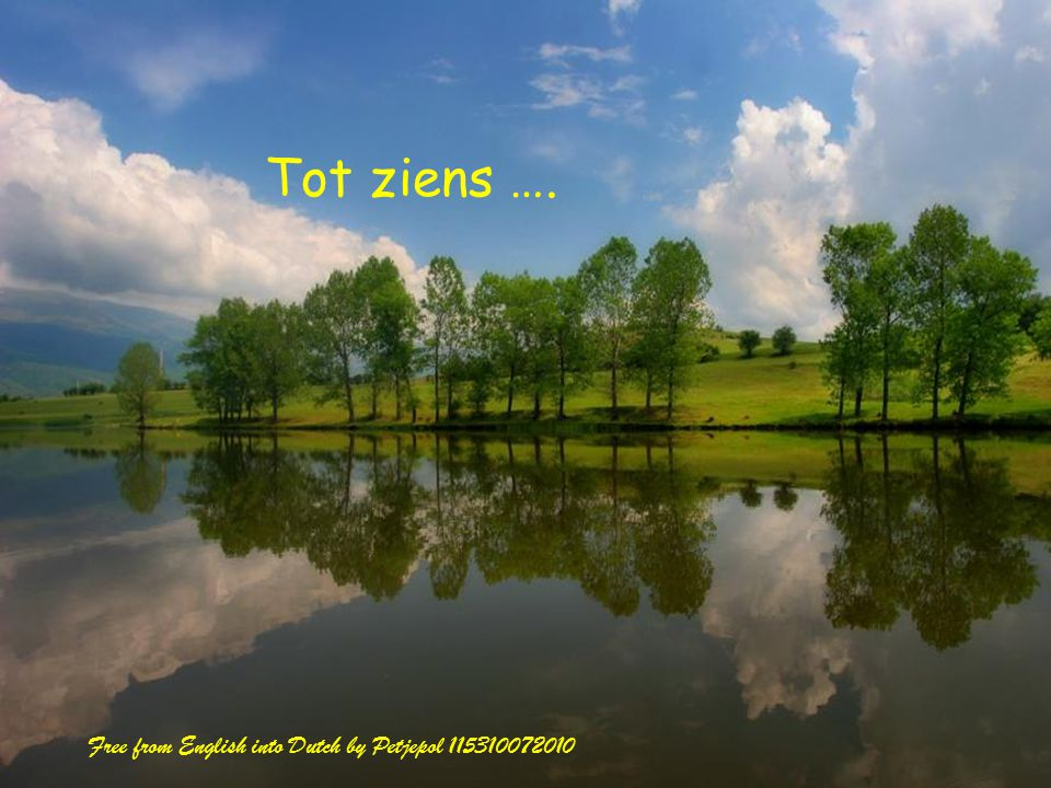 Tot ziens …. Free from English into Dutch by Petjepol