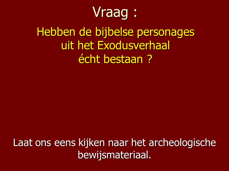 Laat ons eens kijken naar het archeologische bewijsmateriaal.