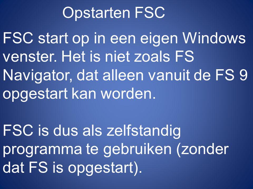 Opstarten FSC FSC start op in een eigen Windows venster. Het is niet zoals FS Navigator, dat alleen vanuit de FS 9 opgestart kan worden.
