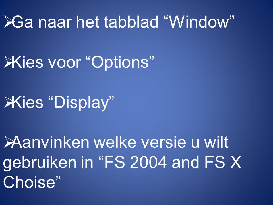 Ga naar het tabblad Window Kies voor Options Kies Display