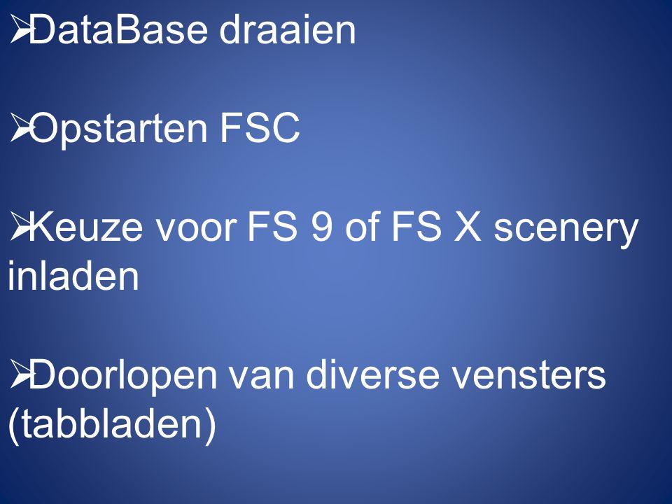 DataBase draaien Opstarten FSC. Keuze voor FS 9 of FS X scenery inladen.