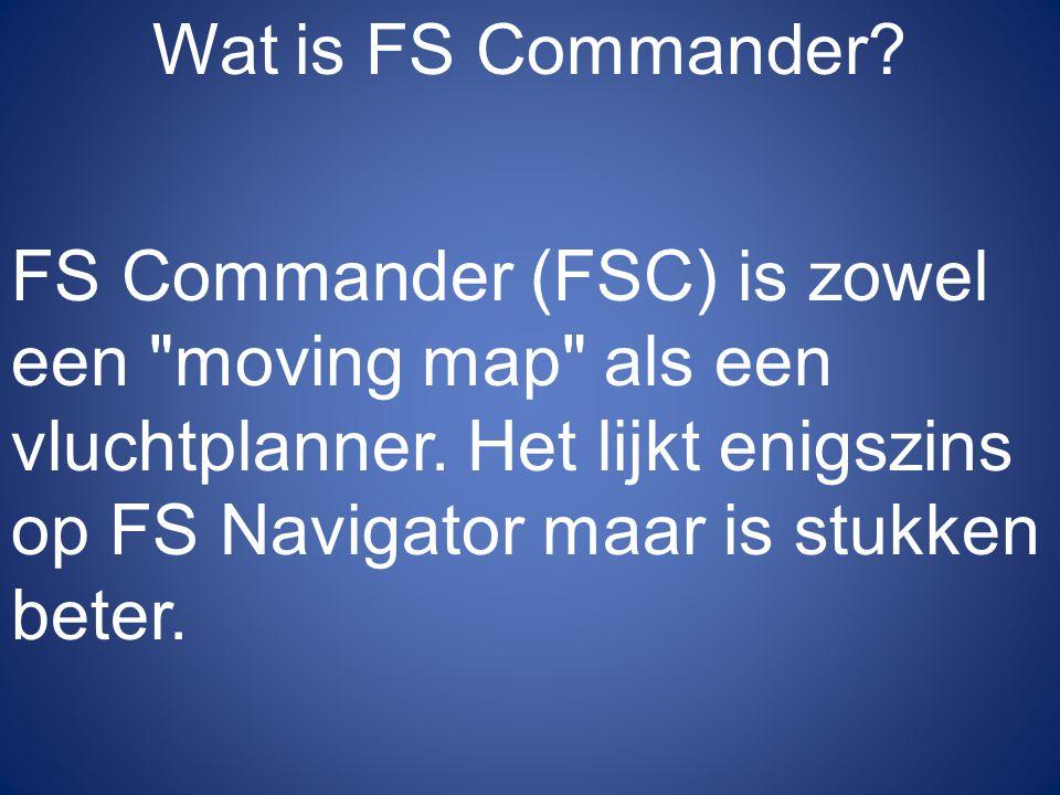 Wat is FS Commander. FS Commander (FSC) is zowel een moving map als een vluchtplanner.