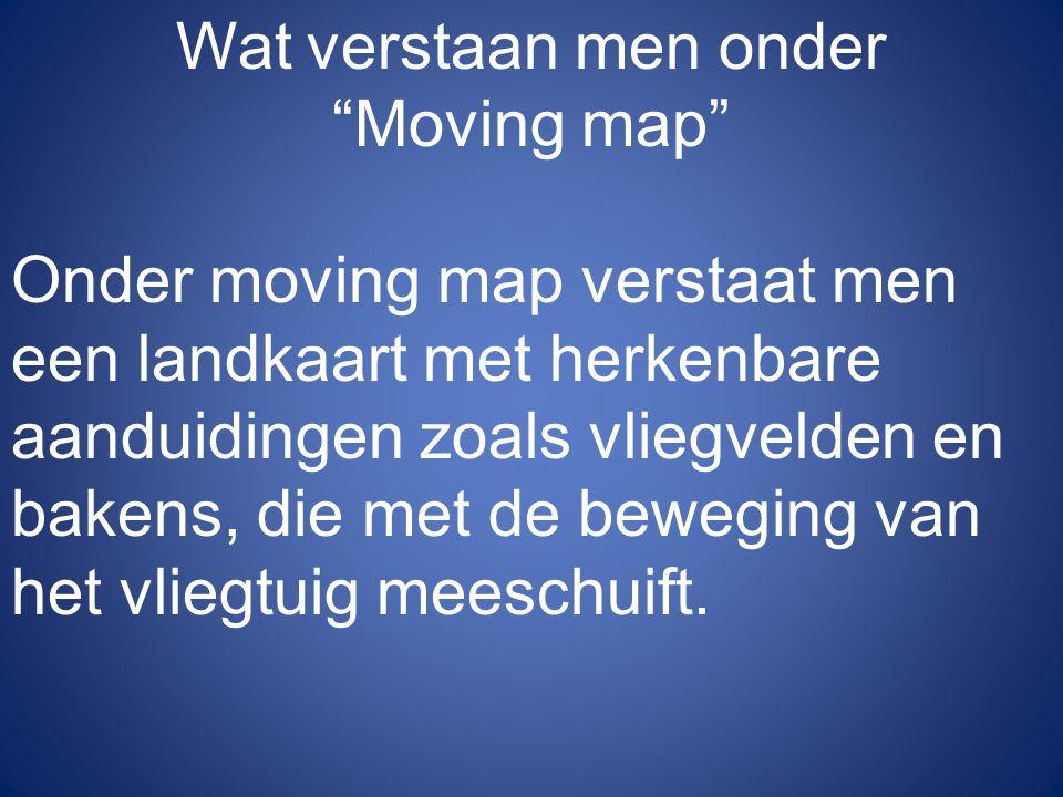 Wat verstaan men onder Moving map
