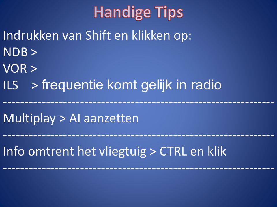 Handige Tips Indrukken van Shift en klikken op: NDB > VOR >