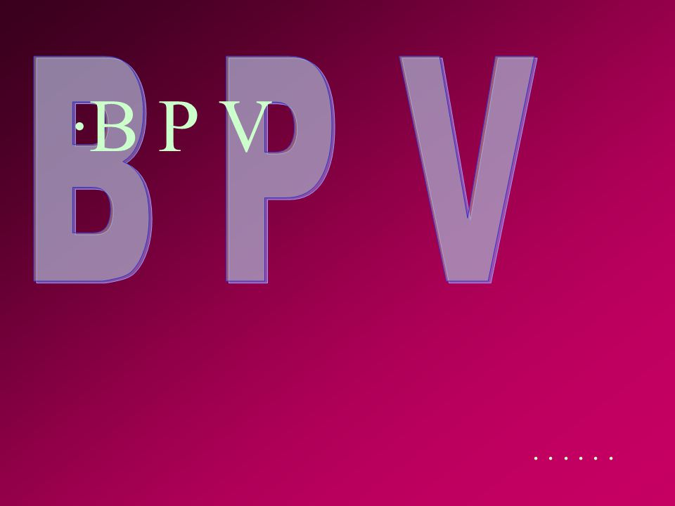 B P V B P V . . . . . .