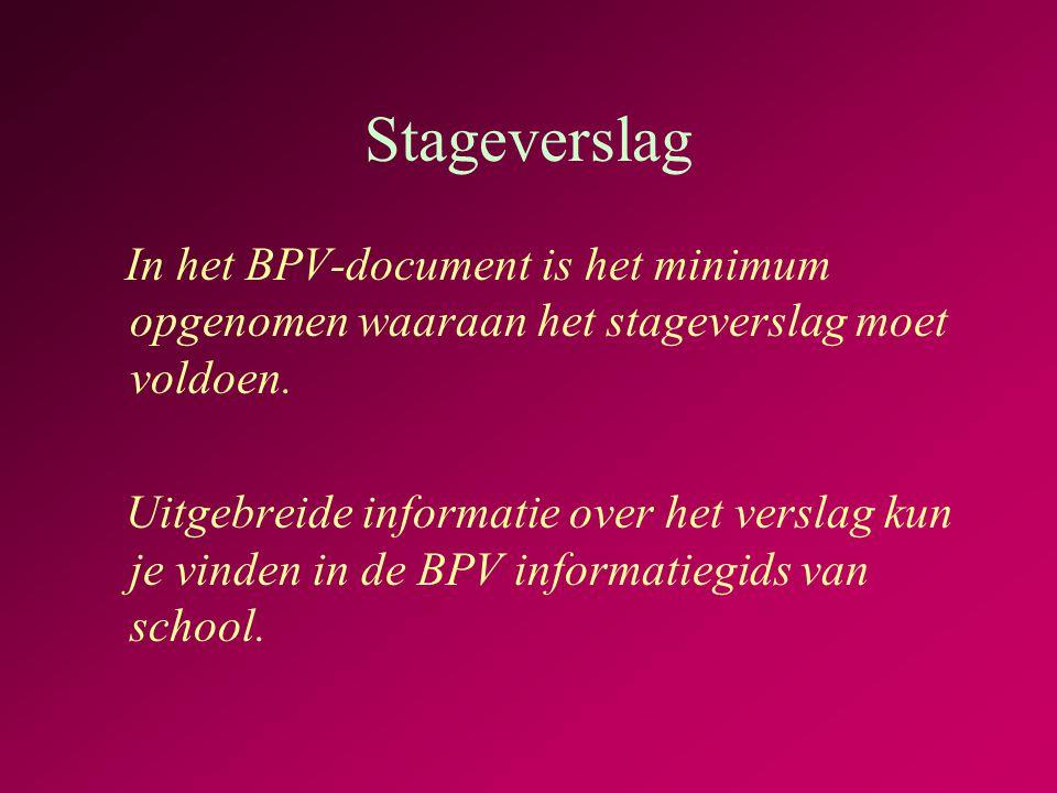 Stageverslag In het BPV-document is het minimum opgenomen waaraan het stageverslag moet voldoen.