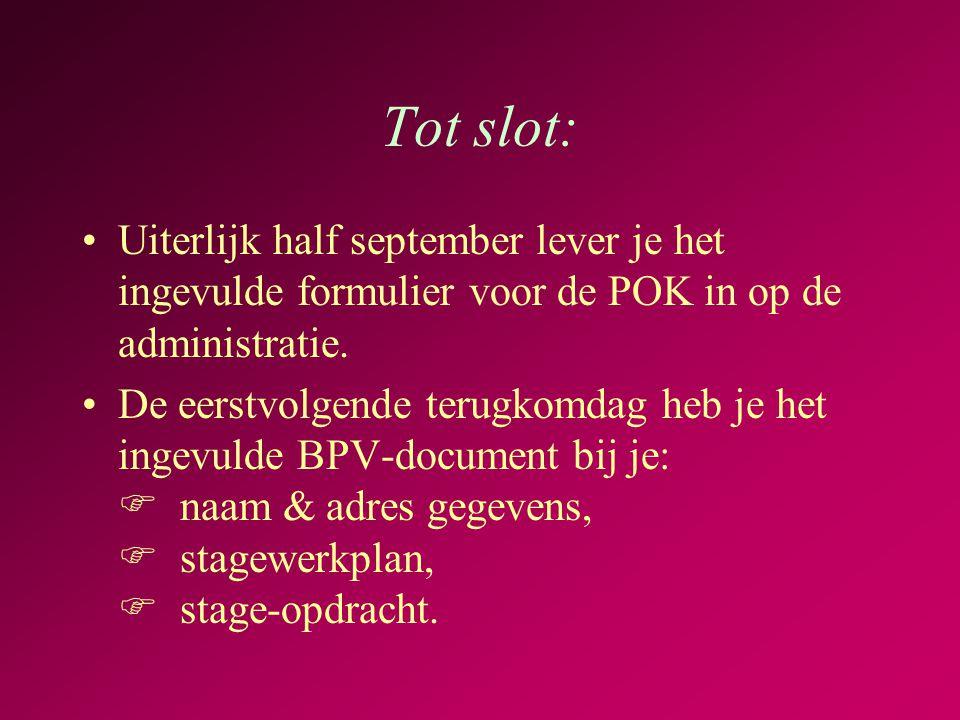 Tot slot: Uiterlijk half september lever je het ingevulde formulier voor de POK in op de administratie.