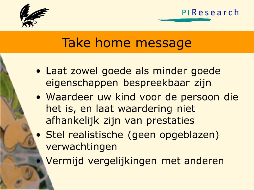 Take home message Laat zowel goede als minder goede eigenschappen bespreekbaar zijn.